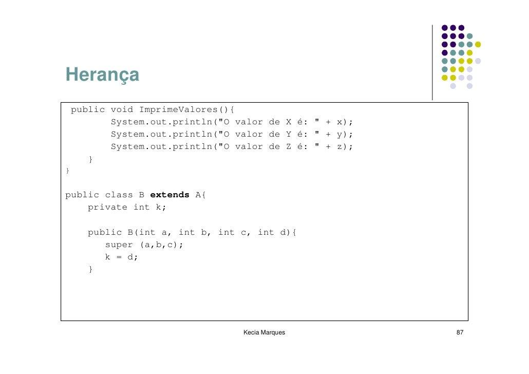 "Herança     public void ImprimeValores(){            System.out.println(""O valor de X é: "" + x);            System.out.pri..."