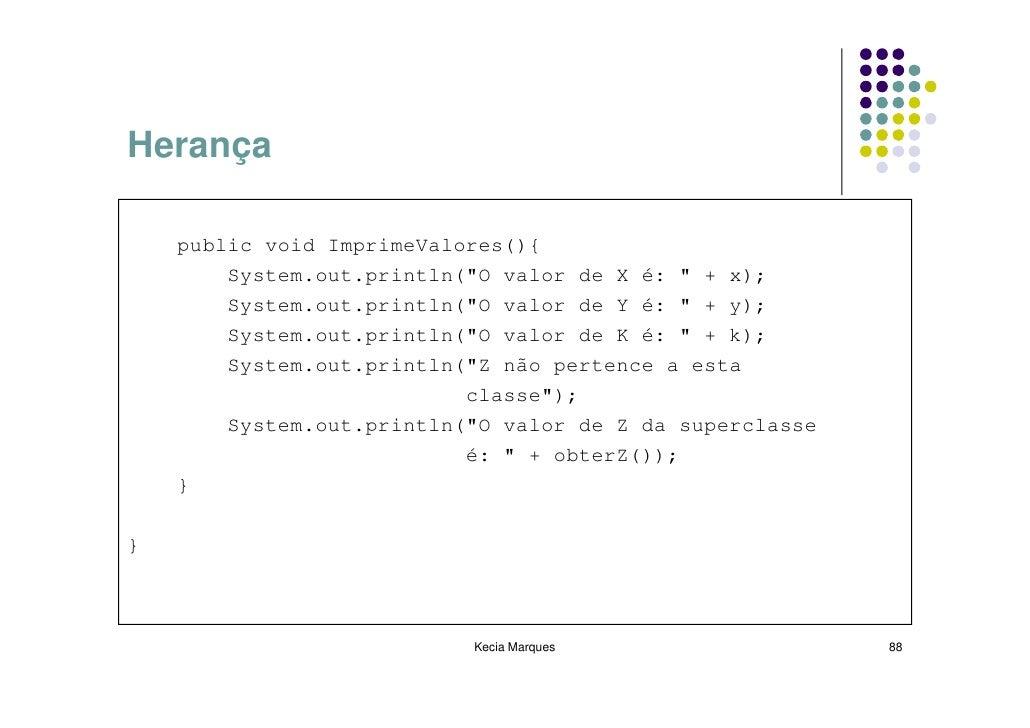 """Herança      public void ImprimeValores(){         System.out.println(""""O valor de X é: """" + x);         System.out.println(..."""