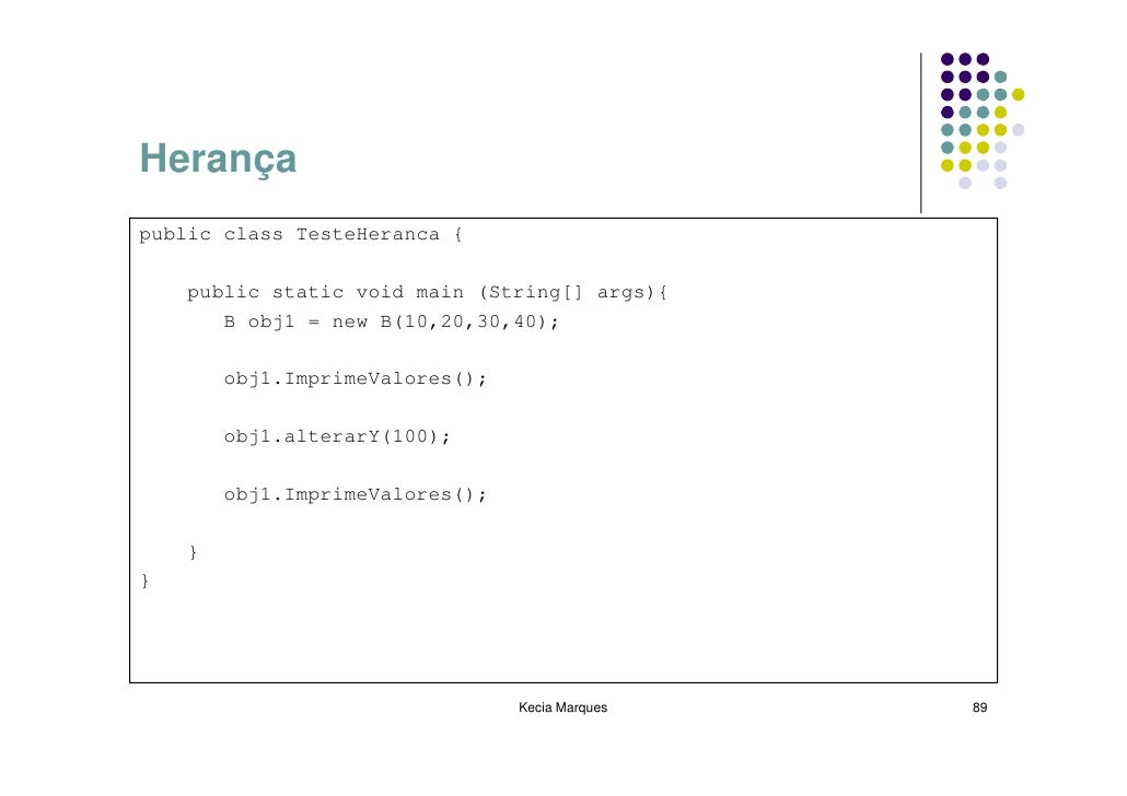 Herança public class TesteHeranca {      public static void main (String[] args){        B obj1 = new B(10,20,30,40);     ...