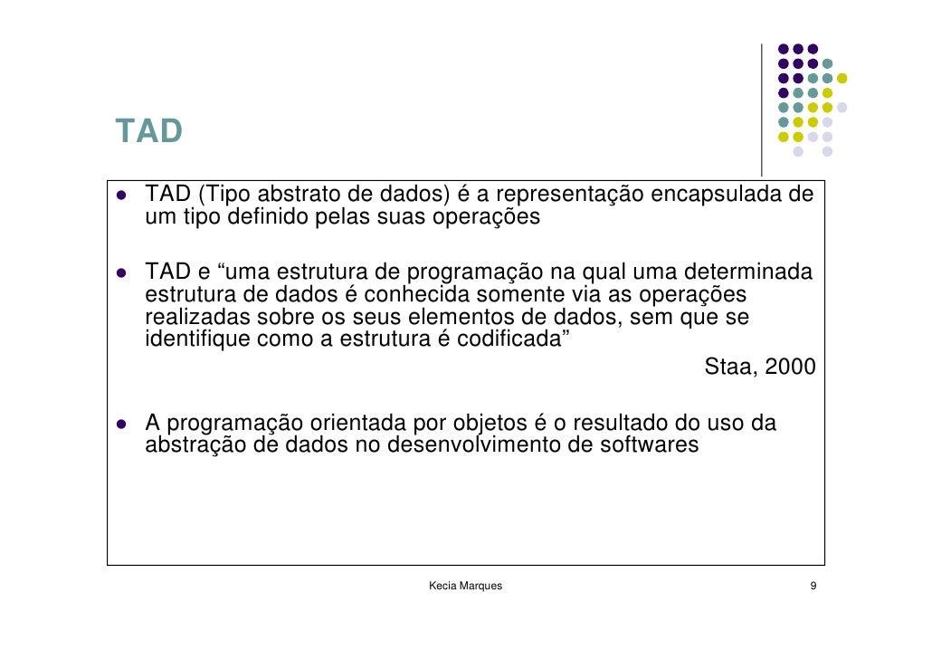 """TAD  TAD (Tipo abstrato de dados) é a representação encapsulada de  um tipo definido pelas suas operações   TAD e """"uma est..."""