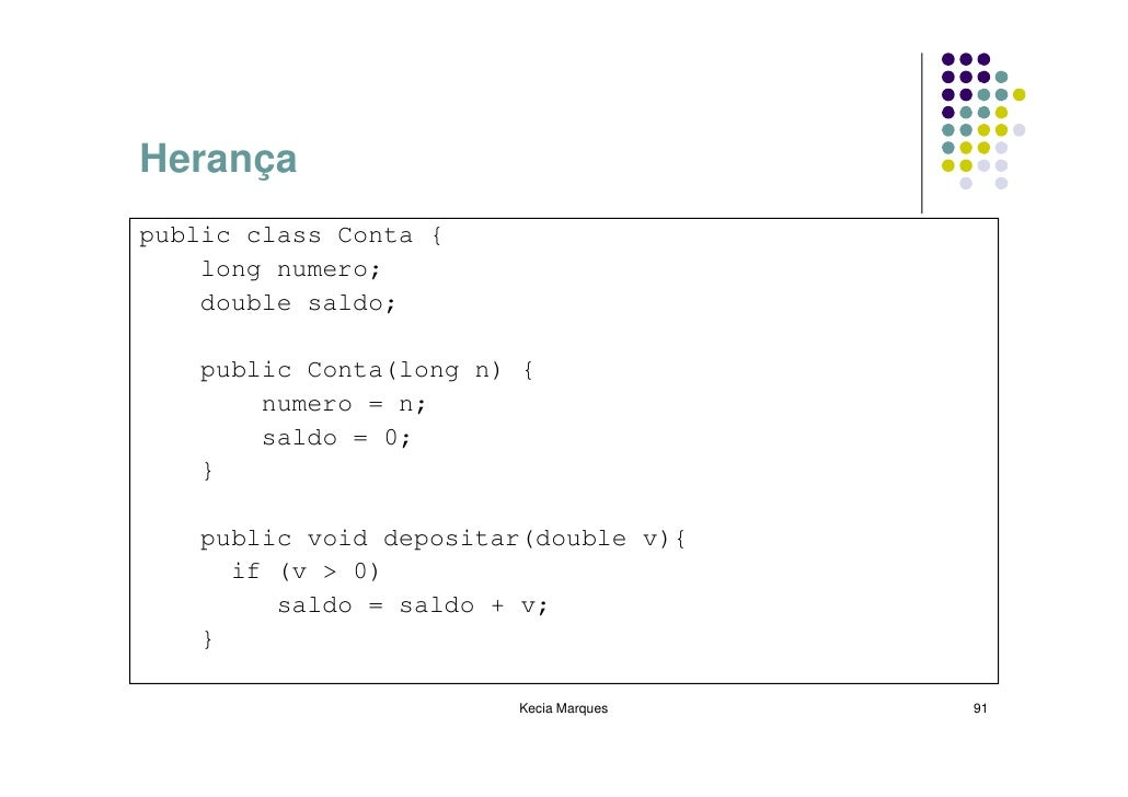 Herança public class Conta {     long numero;     double saldo;      public Conta(long n) {         numero = n;         sa...