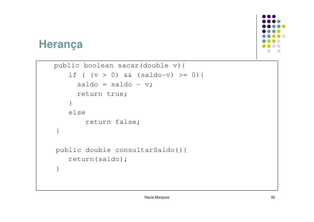 Herança   public boolean sacar(double v){      if ( (v > 0) && (saldo-v) >= 0){        saldo = saldo - v;        return tr...