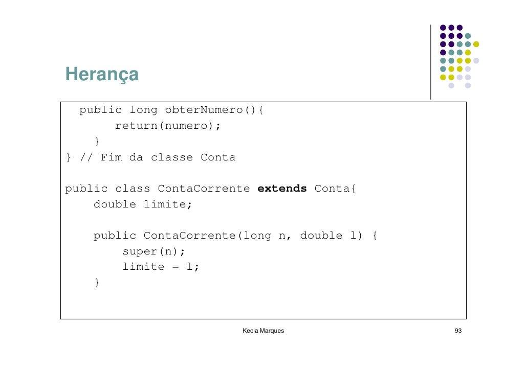 Herança   public long obterNumero(){        return(numero);     } } // Fim da classe Conta  public class ContaCorrente ext...