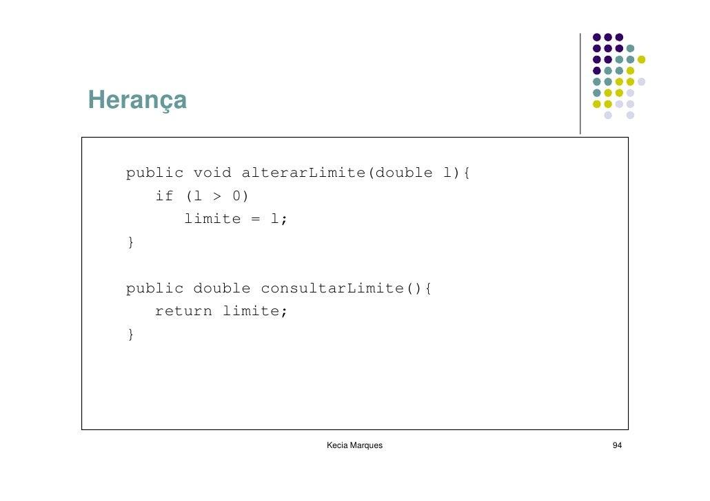Herança    public void alterarLimite(double l){      if (l > 0)         limite = l;   }    public double consultarLimite()...