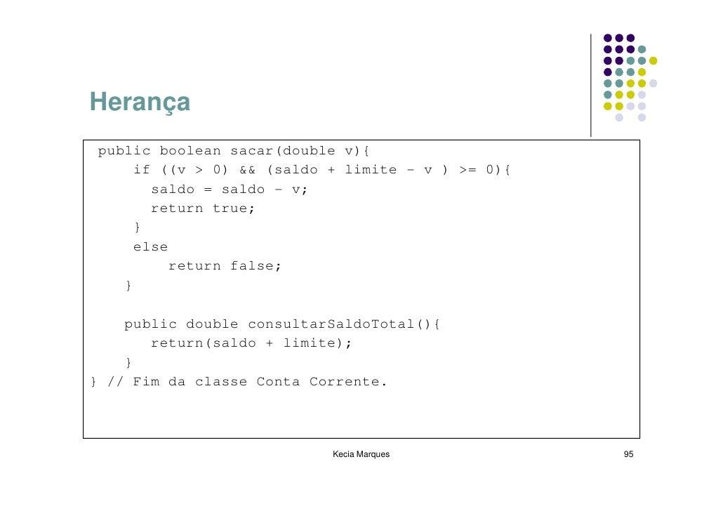 Herança public boolean sacar(double v){     if ((v > 0) && (saldo + limite - v ) >= 0){       saldo = saldo - v;       ret...