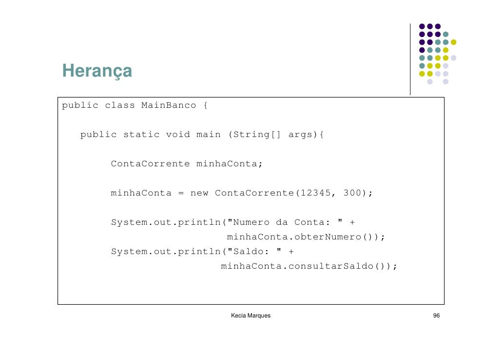 Herança public class MainBanco {    public static void main (String[] args){         ContaCorrente minhaConta;         min...