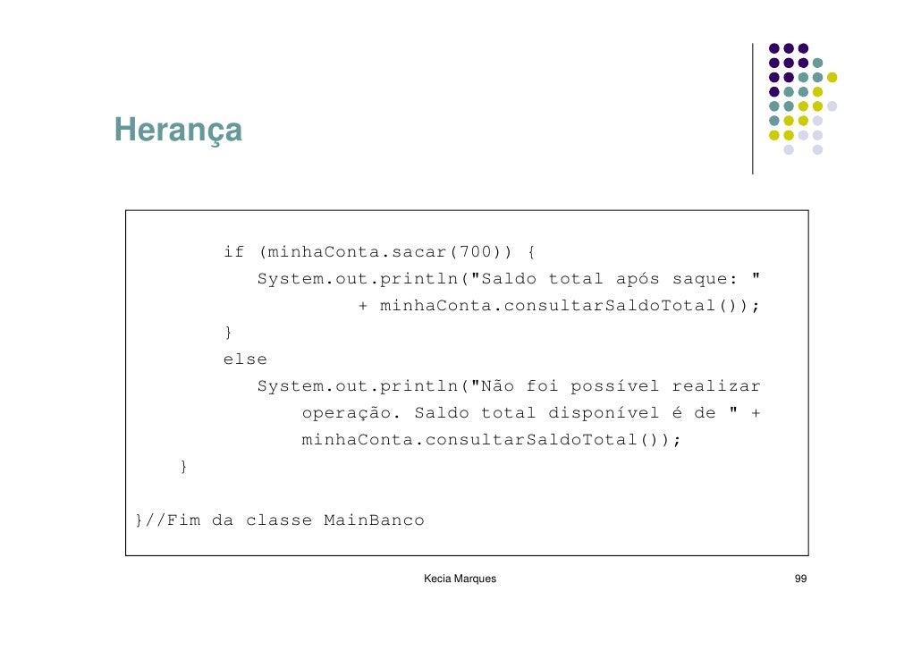 """Herança           if (minhaConta.sacar(700)) {            System.out.println(""""Saldo total após saque: """"                   ..."""