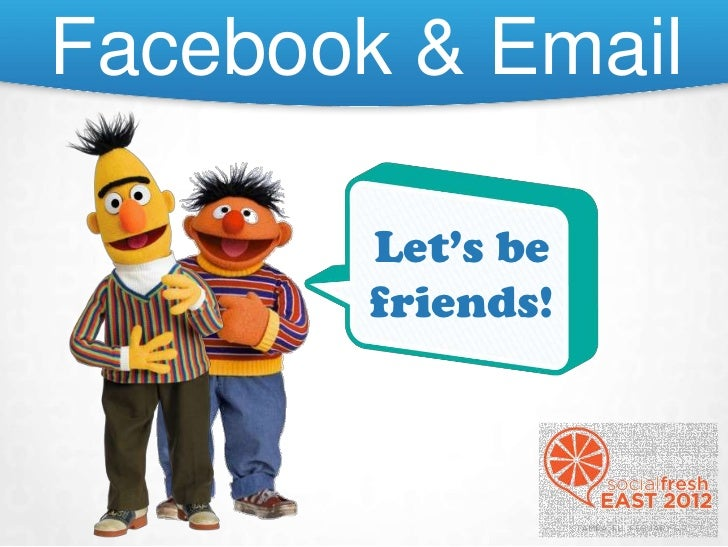 Facebook & Email        Let's be        friends!