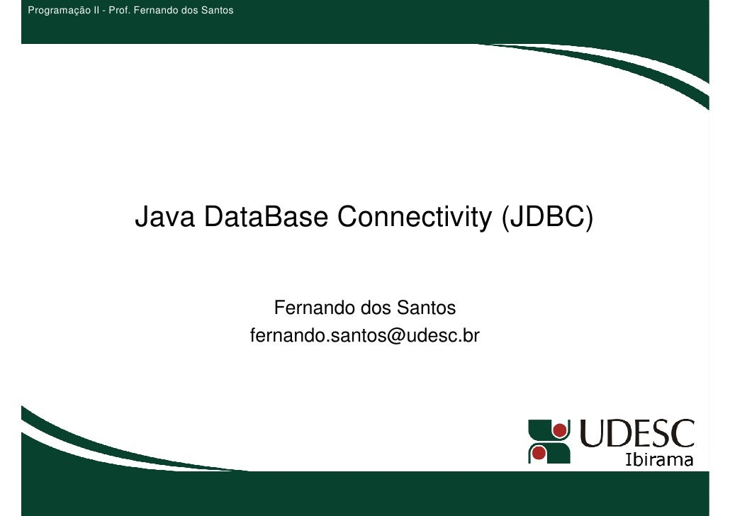 Programação II - Prof. Fernando dos Santos                     Java DataBase Connectivity (JDBC)                          ...