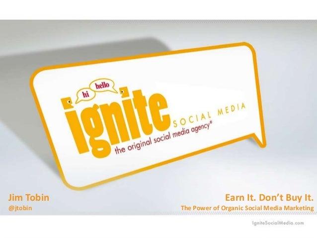 Earn It. Don't Buy It.The Power of Organic Social Media MarketingJim Tobin@jtobin