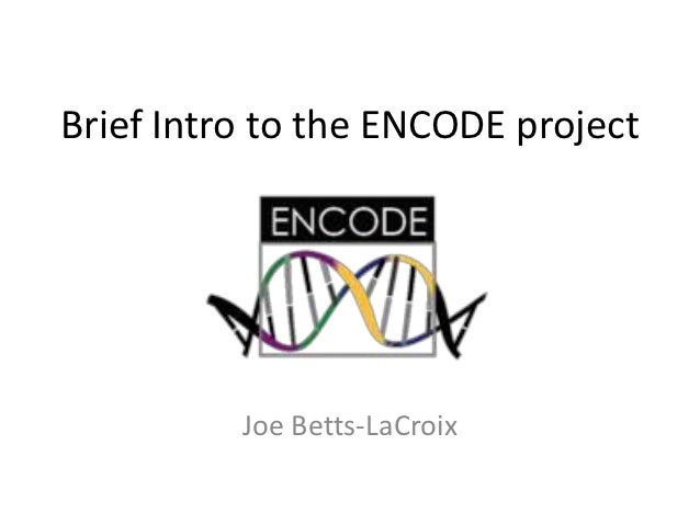 Brief Intro to the ENCODE project          Joe Betts-LaCroix
