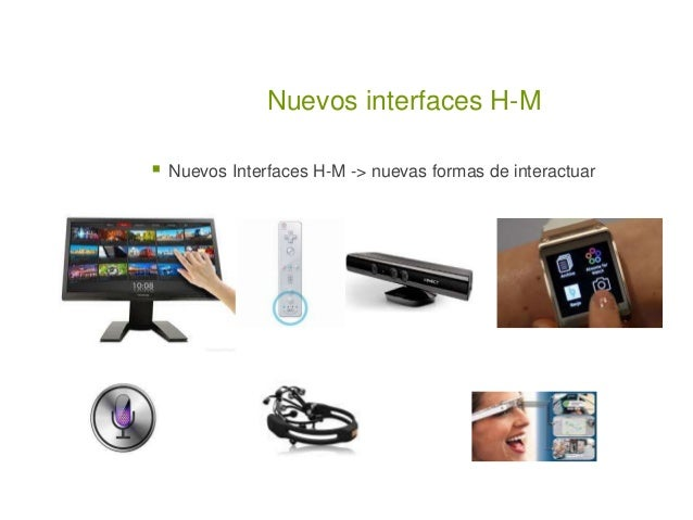 Nuevos interfaces H-M  Nuevos Interfaces H-M -> nuevas formas de interactuar