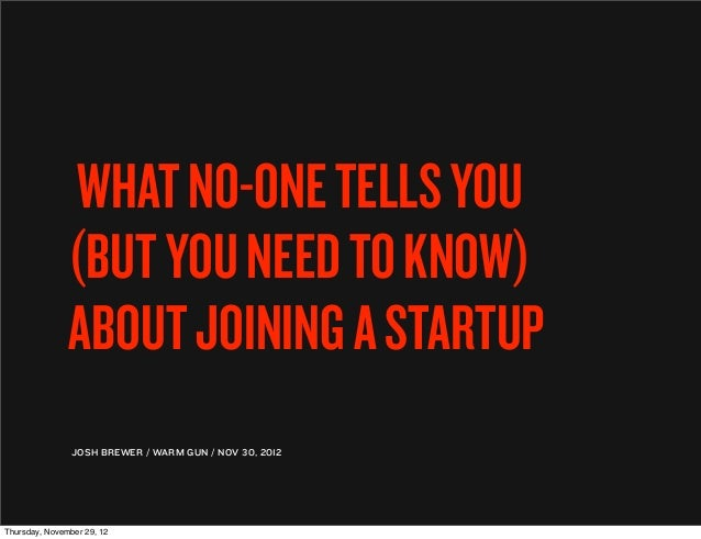 WHAT NO-ONE TELLS YOU               (BUT YOU NEED TO KNOW)               ABOUT JOINING A STARTUP                JOSH BREWE...