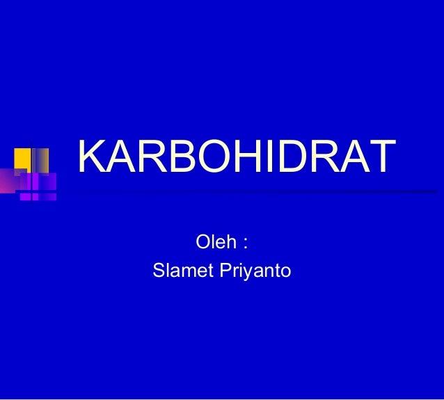 KARBOHIDRAT      Oleh :  Slamet Priyanto