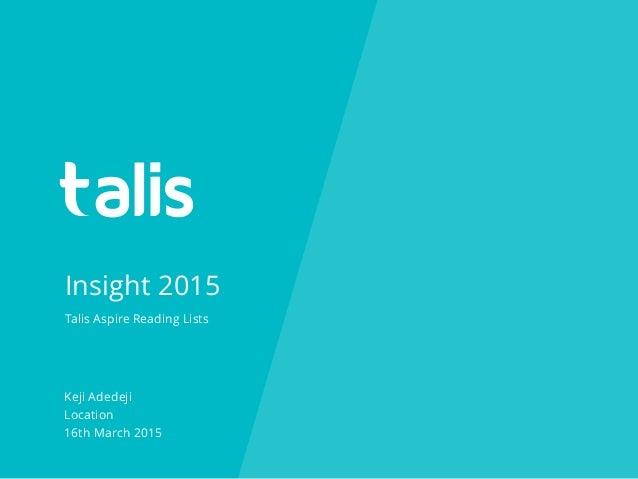 Insight 2015 Keji Adedeji Location 16th March 2015 Talis Aspire Reading Lists
