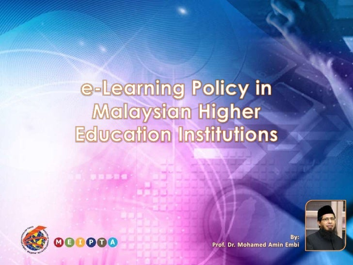 e-Learning Policy in Malaysian Higher Education Institutions<br />By:<br />Prof. Dr. Mohamed AminEmbi<br />