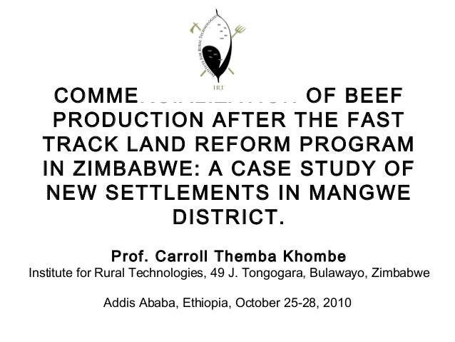 COMMERCIALIZATION OF BEEF PRODUCTION AFTER THE FAST TRACK LAND REFORM PROGRAM IN ZIMBABWE: A CASE STUDY OF NEW SETTLEMENTS...
