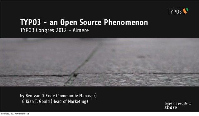 TYPO3 - an Open Source Phenomenon               TYPO3 Congres 2012 - Almere               by Ben van `t Ende (Community Ma...