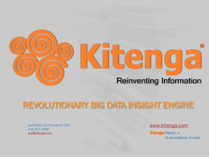 REVOLUTIONARY BIG DATA INSIGHT ENGINE Anil Uberoi, Co-Founder & CEO   www.kitenga.com 510.507.3399 anil@kitenga.com       ...
