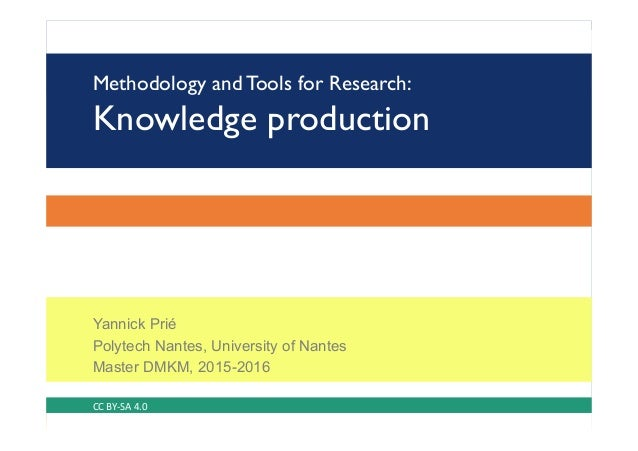 Methodology and Tools for Research: Knowledge production Yannick Prié Polytech Nantes, University of Nantes Master DMKM, 2...