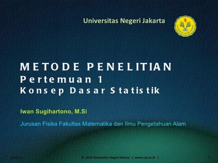 METODE PENELITIAN Pertemuan 1 Konsep Dasar Statistik Iwan Sugihartono, M.Si  <ul><li>Jurusan Fisika Fakultas Matematika da...