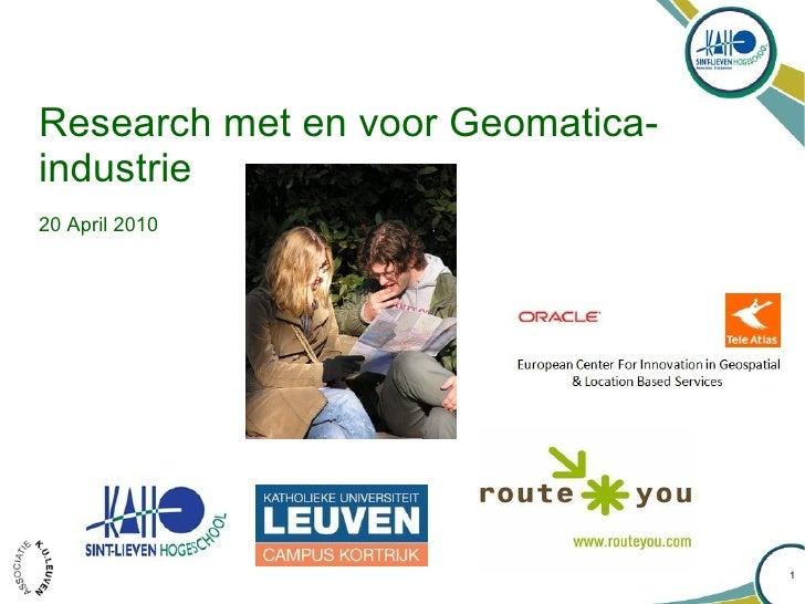 Research met en voor Geomatica- industrie 20 April 2010                                       1