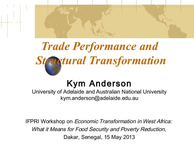 Trade Performance andStructural TransformationKym AndersonUniversity of Adelaide and Australian National Universitykym.and...