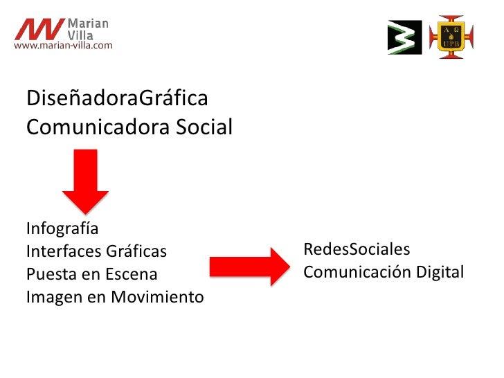 www.marian-villa.com<br />DiseñadoraGráfica<br />Comunicadora Social<br />Infografía<br />Interfaces Gráficas<br />Puesta ...