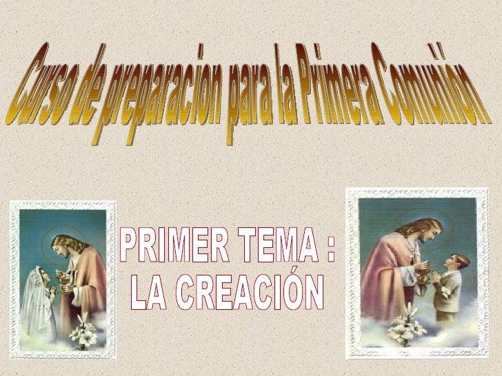 Curso de preparacion para la Primera Comunión PRIMER TEMA : LA CREACIÓN