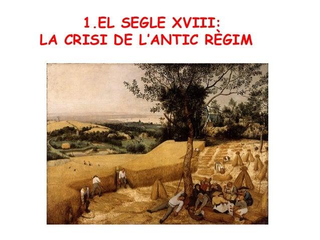 1.EL SEGLE XVIII: LA CRISI DE L'ANTIC RÈGIM