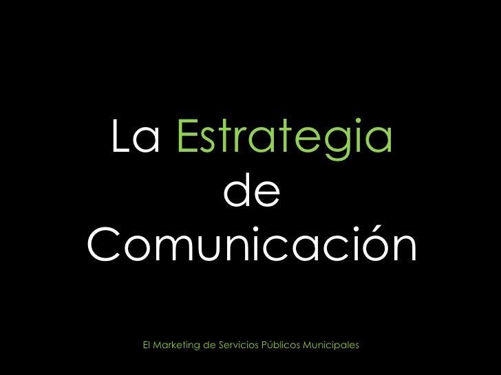La  Estrategia  de Comunicación El Marketing de Servicios Públicos Municipales