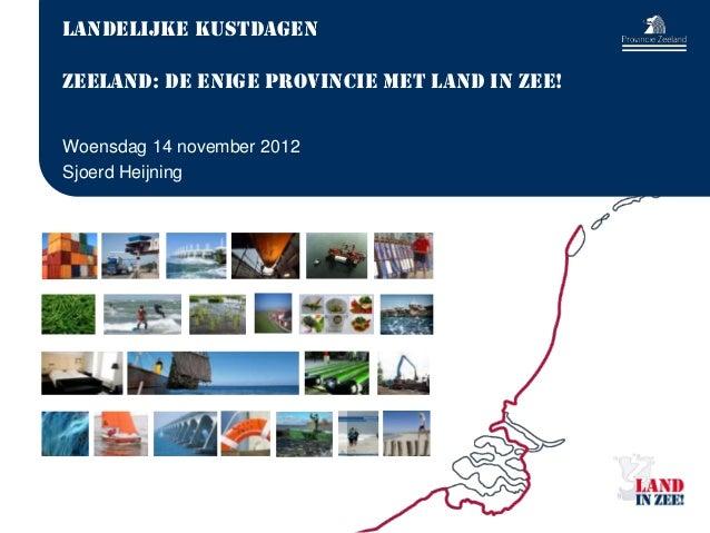 Landelijke Kustdagen    Zeeland: de enige provincie met LAND IN ZEE!    Woensdag 14 november 2012    Sjoerd Heijning2 - DN...