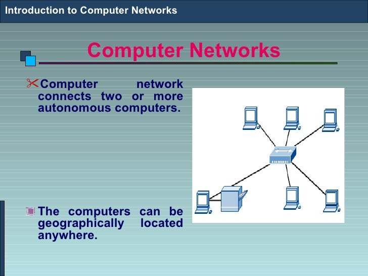 Introduction to Computer Networks               Computer Networks    Computer      network     connects two or more     a...