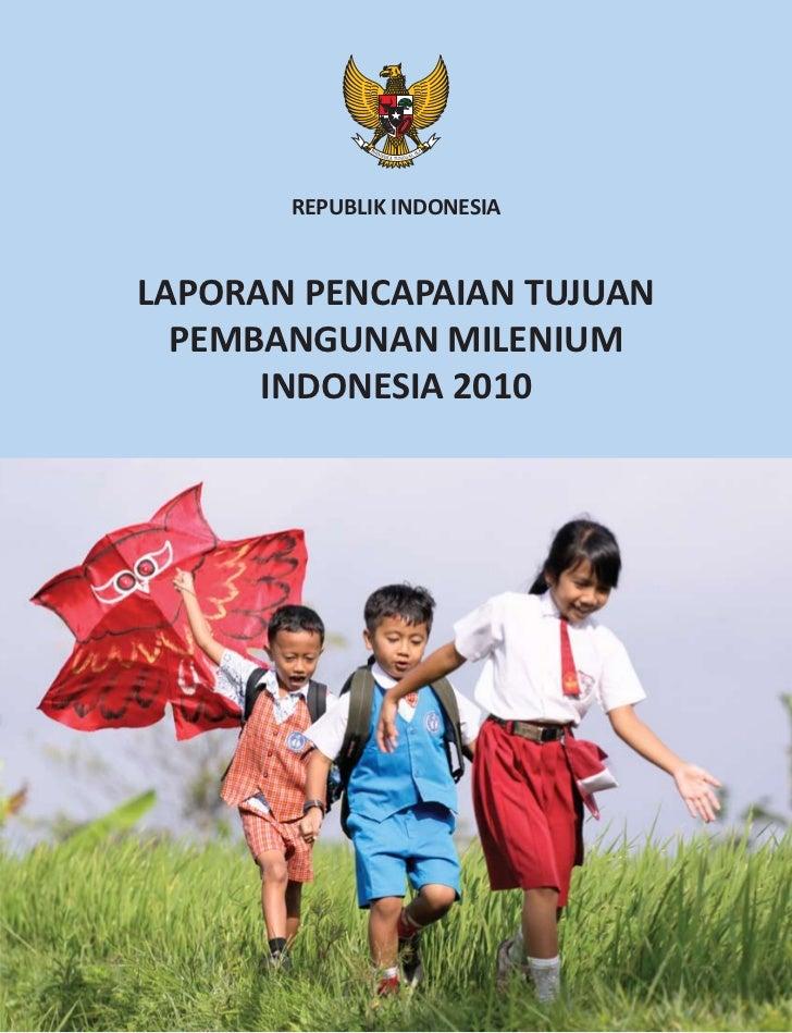 REPUBLIK INDONESIALAPORAN PENCAPAIAN TUJUAN  PEMBANGUNAN MILENIUM      INDONESIA 2010