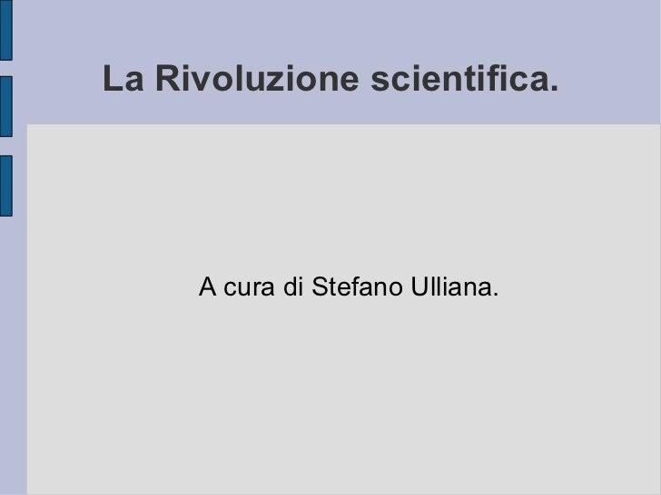 La Rivoluzione scientifica. A cura di Stefano Ulliana.