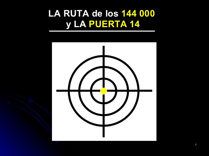 <ul><li>LA RUTA de los  144 000   </li></ul><ul><li>y LA  PUERTA 14 </li></ul>