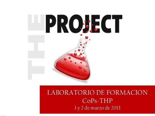 LABORATORIO DE FORMACION        CoPs-THP      1 y 2 de marzo de 2013