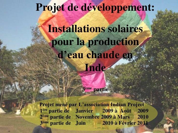 Projet de développement: Installations solaires pour la production d'eau chaude en Inde3ème partie<br />Projet mené par L'...