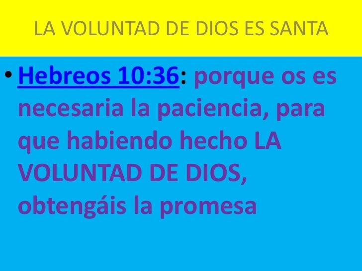 LA VOLUNTAD DE DIOS ES SANTA• Hebreos 10:36: porque os es  necesaria la paciencia, para  que habiendo hecho LA  VOLUNTAD D...