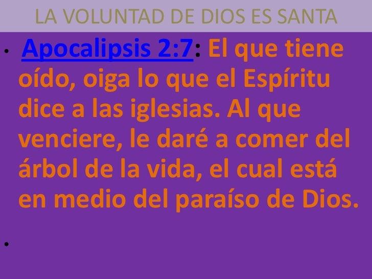 LA VOLUNTAD DE DIOS ES SANTA•   Apocalipsis 2:7: El que tiene    oído, oiga lo que el Espíritu    dice a las iglesias. Al ...