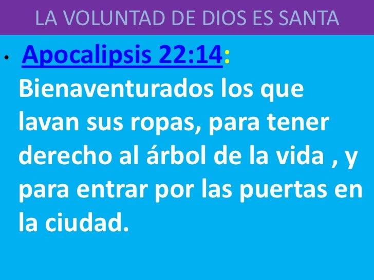 LA VOLUNTAD DE DIOS ES SANTA•    Apocalipsis 22:14:    Bienaventurados los que    lavan sus ropas, para tener    derecho a...