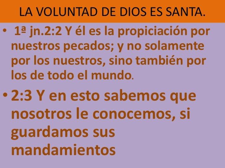 LA VOLUNTAD DE DIOS ES SANTA.• 1ª jn.2:2 Y él es la propiciación por  nuestros pecados; y no solamente  por los nuestros, ...