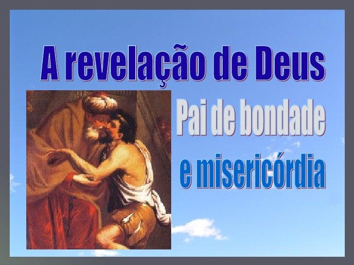 A revelação de Deus Pai de bondade e misericórdia