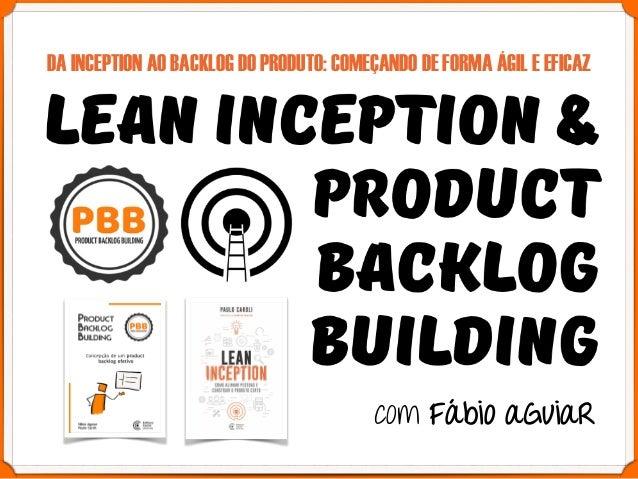 DA INCEPTION AO BACKLOG DO PRODUTO: COMEÇANDO DE FORMA ÁGIL E EFICAZ com Fábio aGuiaR