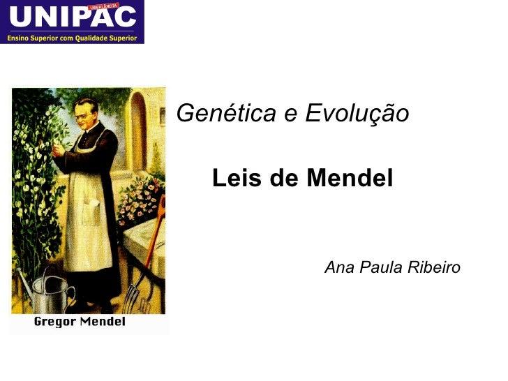Genética e Evolução Leis de Mendel Ana Paula Ribeiro