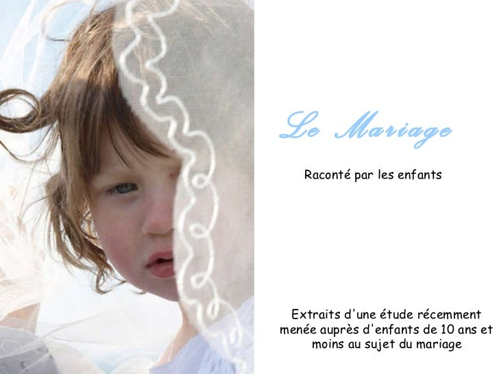 Le Mariage Extraits d'une étude récemment menée auprès d'enfants de 10 ans et moins au sujet du mariage Raconté par les en...