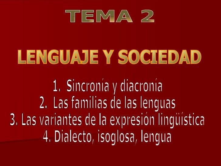 LENGUAJE Y SOCIEDAD TEMA 2 1.  Sincronía y diacronía 2.  Las familias de las lenguas 3. Las variantes de la expresión ling...