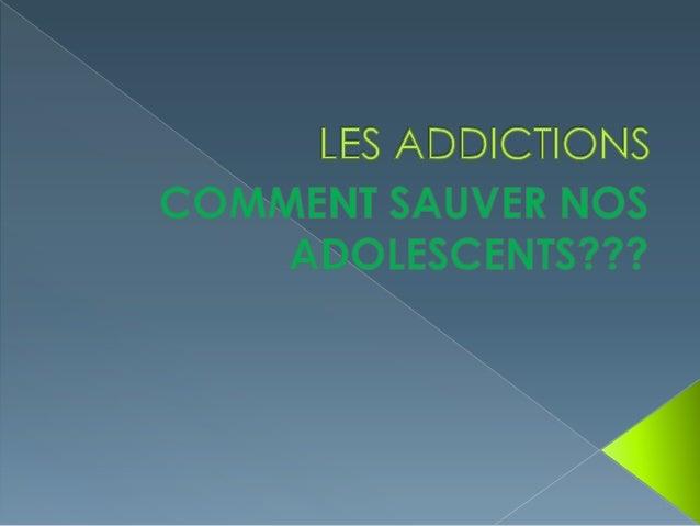  QUELLES SONT LES ADDICTIONS LES PLUS COURANTES CHEZ LES        ADOLESCENTS?