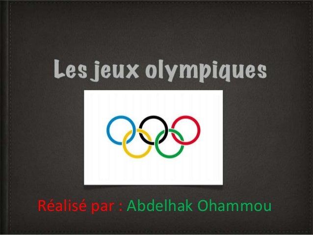 Les jeux olympiques Abdelhak Ohammou ARI 1 Réalisé par : Abdelhak Ohammou