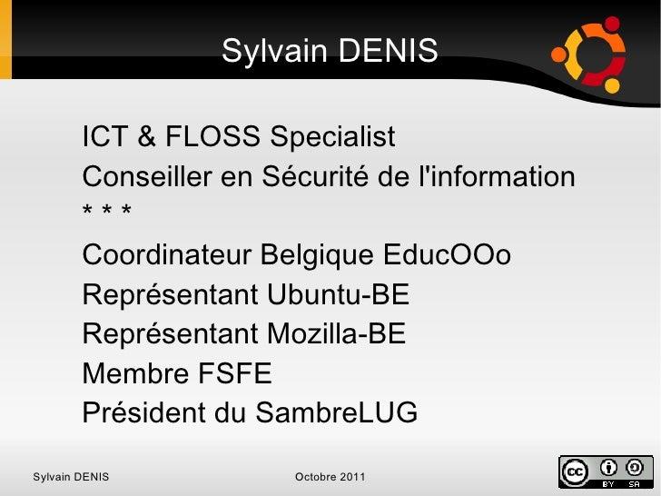 ICT & FLOSS Specialist Conseiller en Sécurité de l'information * * * Coordinateur Belgique EducOOo Représentant Ubuntu-BE ...
